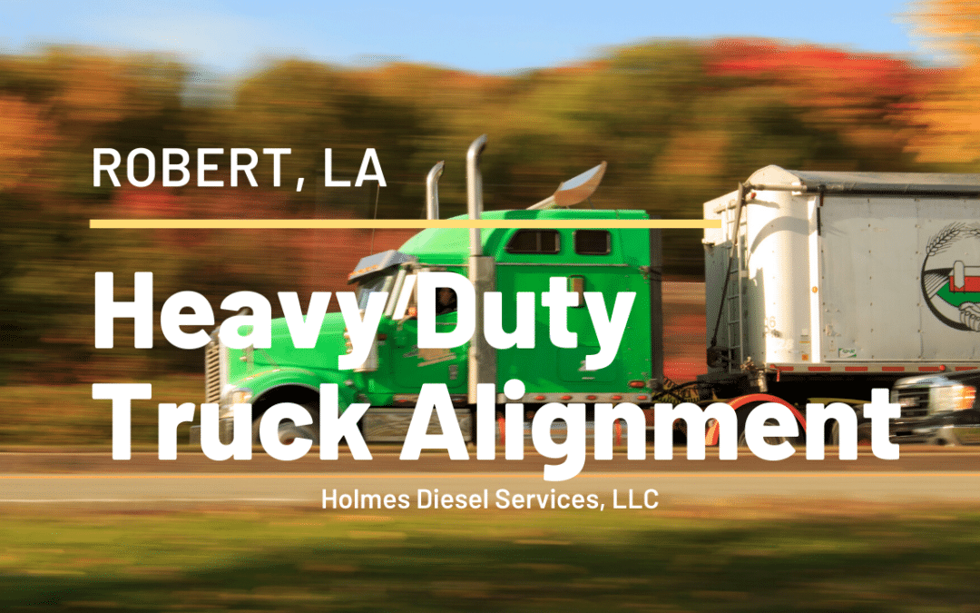 Where is the Best Heavy Duty Truck Alignment Robert LA